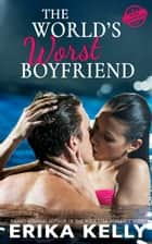 The World's Worst Boyfriend ebook by Erika Kelly