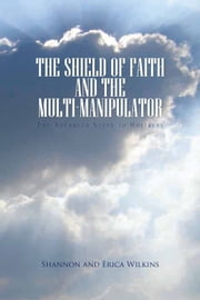 The Shield of Faith And The Multi-Manipulator - The Advanced Steps to Holiness ebook by Shannon and Erica Wilkins
