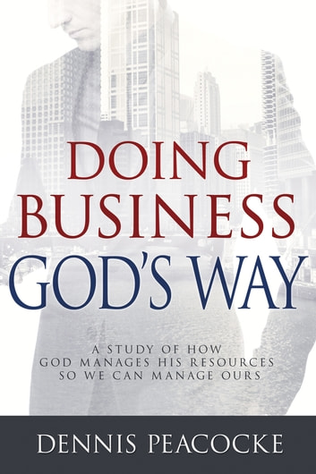 Doing business gods way ebook by dennis peacocke 9781629118567 doing business gods way a study of how god manages his resources so we can fandeluxe Images