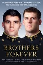 Brothers Forever - The Enduring Bond between a Marine and a Navy SEAL that Transcended Their Ultimate Sacrifice ebook by Tom Sileo, Tom Manion