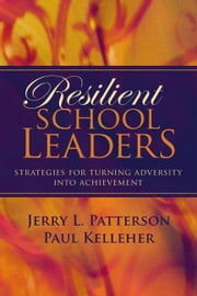 Resilient School Leaders: Strategies for Turning Adversity into Achievement ebook by Patterson, Jerry L.