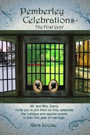 Pemberley Celebrations - The First Year ebook by Kara Louise