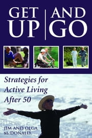 Get Up and Go - Strategies for Active Living After 50 ebook by Jim McDonald,Olga McDonald