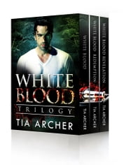 The White Blood Trilogy ebook by Tia Archer