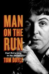 Man on the Run - Paul McCartney in the 1970s ebook by Tom Doyle