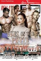 Eyes on the Prize ebook by Dixie Lynn Dwyer