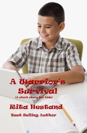 A Warrior's Survival (A Short Story for kids) ebook by Rita Hestand
