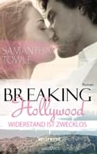 Breaking Hollywood - Widerstand ist zwecklos eBook by Samantha Towle, Martina Campbell