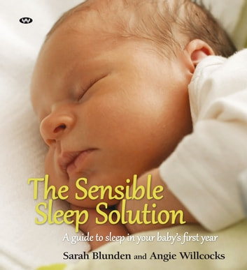 The Sensible Sleep Solution - A guide to sleep in your baby's first year ebook by Sarah Blunden,Angie Willcocks