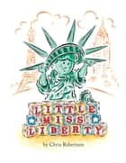 Little Miss Liberty ebook by Chris Robertson, Chris Robertson