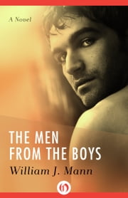 The Men from the Boys - A Novel ebook by William J. Mann
