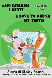 Amo lavarmi i denti I Love to Brush My Teeth (Italian English Bilingual Edition) - Italian English Bilingual Collection ebook by Shelley Admont, S.A. Publishing