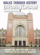 Walks Through History - Birmingham: Brains and Architecture: a walk through the University Quarter ebook by John Wilks