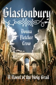 Glastonbury - A Novel of the Holy Grail ebook by Donna Fletcher Crow