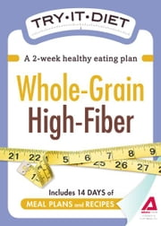 Try-It Diet - Whole-Grain, High Fiber - A two-week healthy eating plan ebook by Adams Media