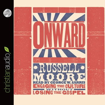 Onward - Engaging the Culture without Losing the Gospel audiobook by Russell Moore
