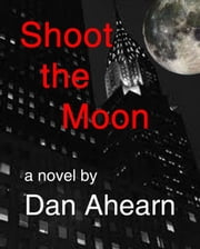 Shoot the Moon ebook by Dan Ahearn