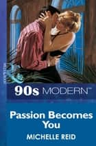 Passion Becomes You (Mills & Boon Vintage 90s Modern) ebook by Michelle Reid