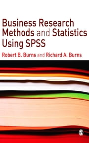 Business Research Methods and Statistics Using SPSS ebook by Professor Robert P. Burns,Richard Burns