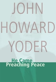 He Came Preaching Peace ebook by John Howard Yoder