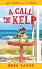 A Call for Kelp ebook by Bree Baker