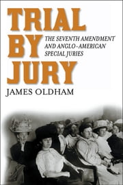Trial by Jury - The Seventh Amendment and Anglo-American Special Juries ebook by James Oldham