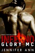 Torture & Agony - Inferno Glory MC, #3 ebook by Jennifer Ann