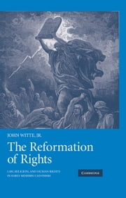 The Reformation of Rights - Law, Religion and Human Rights in Early Modern Calvinism ebook by John Witte, Jr