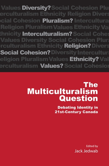 Multiculturalism Question - Debating Identity in 21st Century Canada ebook by
