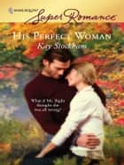 His Perfect Woman ebook by Kay Stockham