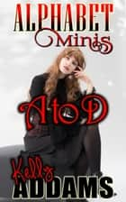 Alphabet Minis: A to D ebook by Kelly Addams