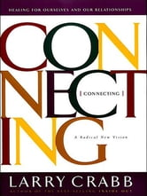 Connecting - Healing Ourselves and Our Relationships ebook by Larry Crabb