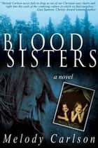 Blood Sisters ebook by Melody Carlson