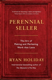 Perennial Seller - The Art of Making and Marketing Work that Lasts ekitaplar by Ryan Holiday