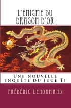 L'Enigme du dragon d'or ebook by Frédéric Lenormand