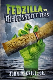 Fedzilla vs. the Constitution ebook by John P. Krill, Jr.