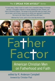 Father Factor - American Christian Men on Fatherhood and Faith ebook by R. Anderson Campbell,Christian Piatt