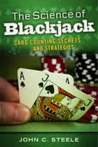 The Science of Blackjack - Card Counting Secrets and Strategies eBook by John C. Steele