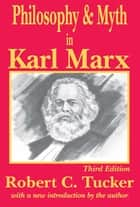 Philosophy and Myth in Karl Marx eBook by Robert C. Tucker