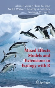 Mixed Effects Models and Extensions in Ecology with R ebook by Alain Zuur,Elena N. Ieno,Neil Walker,Anatoly A. Saveliev,Graham M. Smith