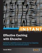 Instant Effective Caching with Ehcache ebook by Daniel Wind