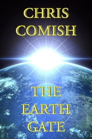 The Earth Gate ebook by Chris Comish