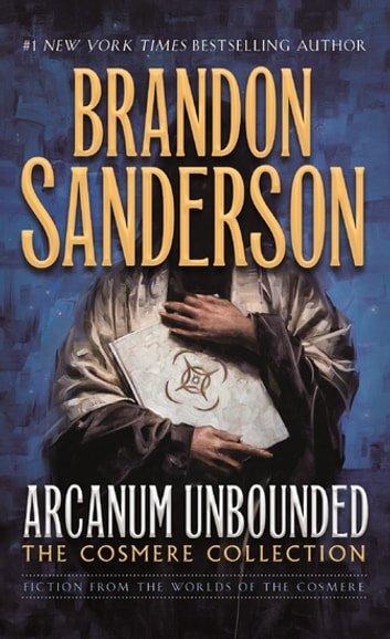 Arcanum Unbounded: The Cosmere Collection ebook by Brandon Sanderson