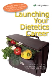 Launching Your Dietetics Career ebook by Jenna A. Bell, PhD, RD,Kyle W. Shadix, MS, RD,D. Milton Stokes, MPH, RD, CDN
