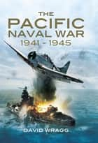 The Pacific Naval War 1941-1945 ebook by Wragg, David