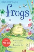 Frogs: Usborne First Reading: Level Three ebook by Sarah Courtauld, Jacqueline East