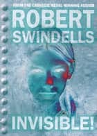 Invisible! ebook by Robert Swindells