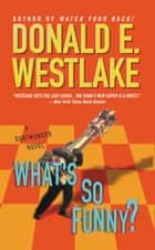 What's So Funny? ebook by Donald E. Westlake