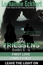 The Friessens Books 6 - 8 ebook by Lorhainne Eckhart