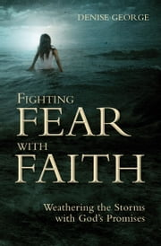 Fighting Fear with Faith ebook by George, Denise